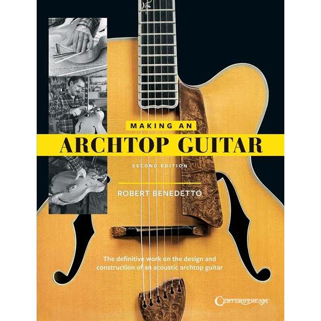 Afbeelding van Making An Archtop Guitar - Robert Benedetto